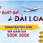 VÉ MÁY BAY GIÁ RẺ KHUYẾN MÃI ĐI ĐÀI LOAN CÙNG BAMBOO AIRWAYS  GIẢM 500K