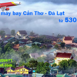 Vé máy bay Cần Thơ Đà Lạt, từ Đà Lạt đi Cần Thơ Vietjet Air từ 530k